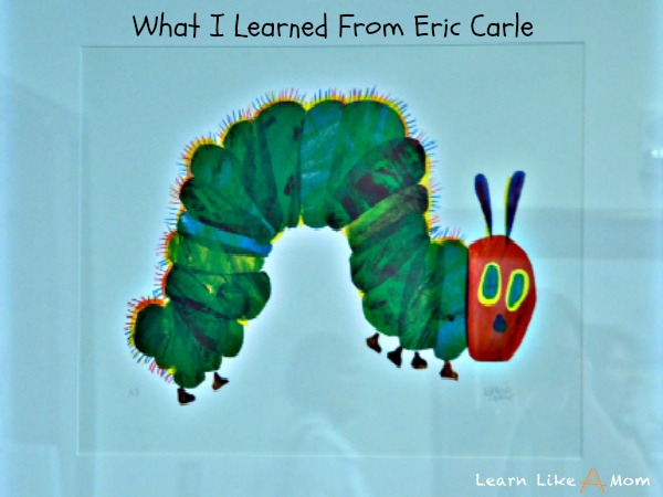 What I learned from Eric Carle - Learn Like A Mom! https://learnlikeamom.com/what-i-learned-from-eric-carle/ #ericcarle